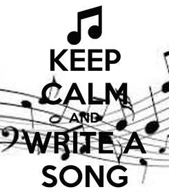Poster: KEEP CALM AND WRITE A SONG