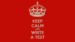 Poster: KEEP CALM AND WRITE A TEST
