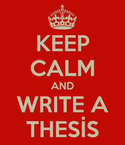 Poster: KEEP CALM AND WRITE A THESİS