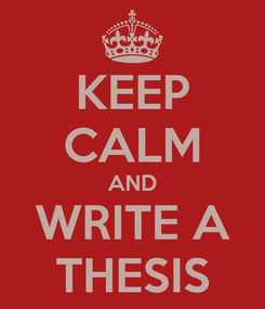 Poster: KEEP CALM AND WRITE A THESIS