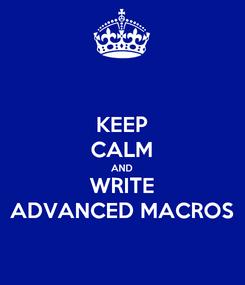 Poster: KEEP CALM AND WRITE ADVANCED MACROS