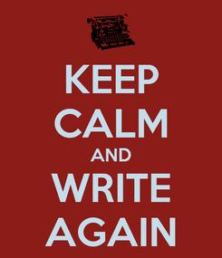 Poster: KEEP CALM AND WRITE AGAIN