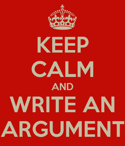 Poster: KEEP CALM AND WRITE AN ARGUMENT