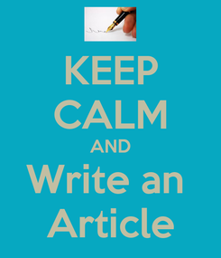 Poster: KEEP CALM AND Write an  Article