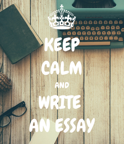 Poster: KEEP CALM AND WRITE  AN ESSAY