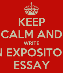 Poster: KEEP CALM AND WRITE AN EXPOSITORY ESSAY