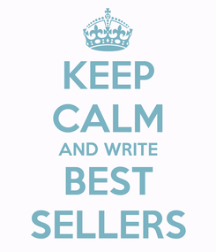 Poster: KEEP CALM AND WRITE BEST SELLERS