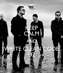 Poster: KEEP CALM AND WRITE CLEAN CODE U2