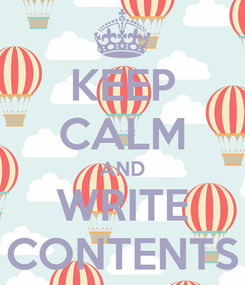 Poster: KEEP CALM AND WRITE CONTENTS