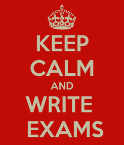 Poster: KEEP CALM AND WRITE   EXAMS