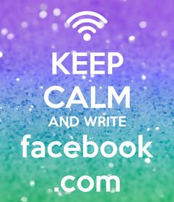 Poster: KEEP CALM AND WRITE facebook .com