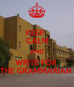 Poster: KEEP   CALM AND WRITE FOR  THE GRAMMARIAN