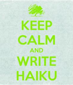 Poster: KEEP CALM AND WRITE HAIKU