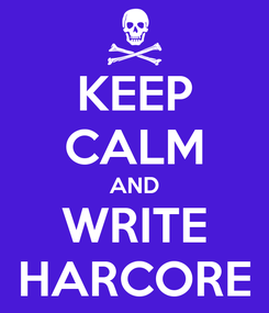 Poster: KEEP CALM AND WRITE HARCORE