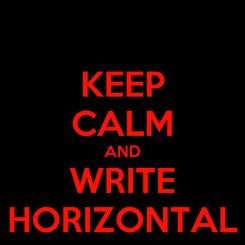 Poster: KEEP CALM AND WRITE HORIZONTAL