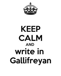 Poster: KEEP CALM AND  write in  Gallifreyan