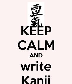 Poster: KEEP CALM AND write Kanji