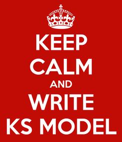 Poster: KEEP CALM AND WRITE KS MODEL