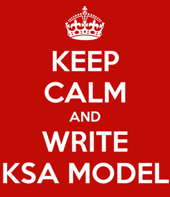 Poster: KEEP CALM AND WRITE KSA MODEL