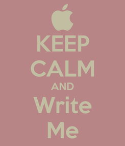 Poster: KEEP CALM AND Write Me