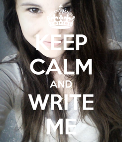 Poster: KEEP CALM AND WRITE ME