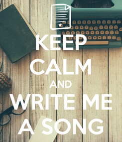 Poster: KEEP CALM AND WRITE ME A SONG