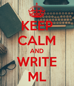 Poster: KEEP CALM AND WRITE ML