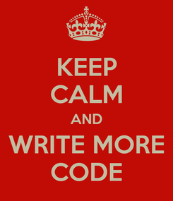 Poster: KEEP CALM AND WRITE MORE CODE