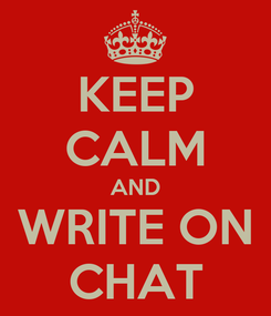 Poster: KEEP CALM AND WRITE ON CHAT