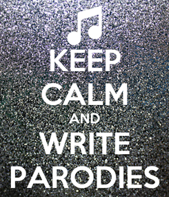 Poster: KEEP CALM AND WRITE PARODIES