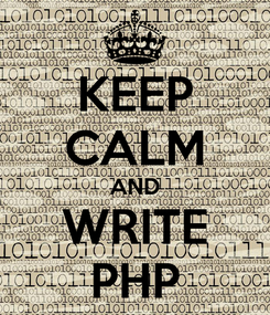 Poster: KEEP CALM AND WRITE PHP