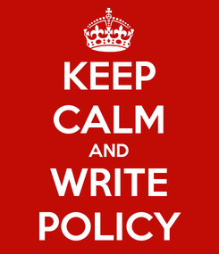 Poster: KEEP CALM AND WRITE POLICY