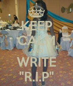 "Poster: KEEP CALM AND WRITE ""R.I.P"""