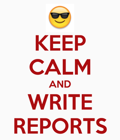 Poster: KEEP CALM AND WRITE REPORTS
