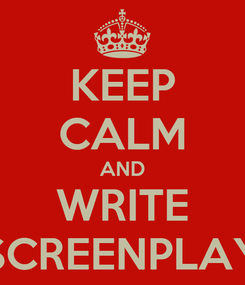 Poster: KEEP CALM AND WRITE SCREENPLAY