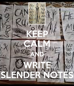 Poster: KEEP CALM AND WRITE SLENDER NOTES