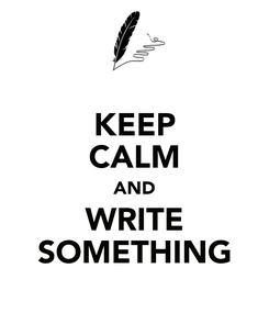 Poster: KEEP CALM AND WRITE SOMETHING