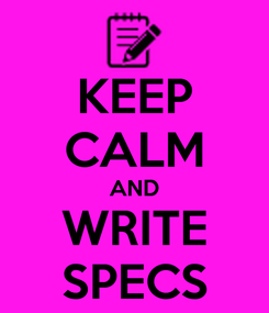 Poster: KEEP CALM AND WRITE SPECS