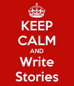 Poster: KEEP CALM AND Write Stories
