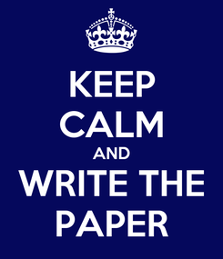Poster: KEEP CALM AND WRITE THE PAPER