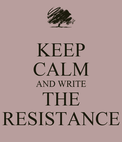 Poster: KEEP CALM AND WRITE THE RESISTANCE