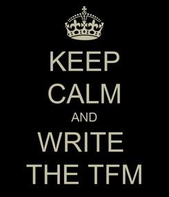 Poster: KEEP CALM AND WRITE  THE TFM