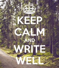 Poster: KEEP CALM AND WRITE WELL