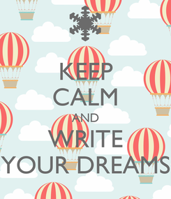 Poster: KEEP CALM AND WRITE YOUR DREAMS