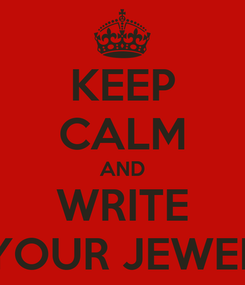 Poster: KEEP CALM AND WRITE YOUR JEWEL