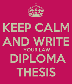 Poster: KEEP CALM AND WRITE  YOUR LAW  DIPLOMA THESIS