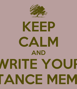 Poster: KEEP CALM AND WRITE YOUR RESISTANCE MEMORIES