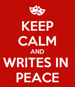 Poster: KEEP CALM AND WRITES IN  PEACE