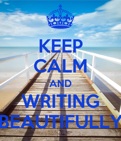 Poster: KEEP CALM AND WRITING BEAUTIFULLY