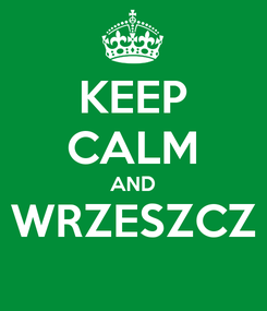 Poster: KEEP CALM AND WRZESZCZ